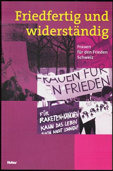Friedfertig und widerständig. Frauen für den Frieden. Schweiz. Brunner, Ursula (Hrsg)