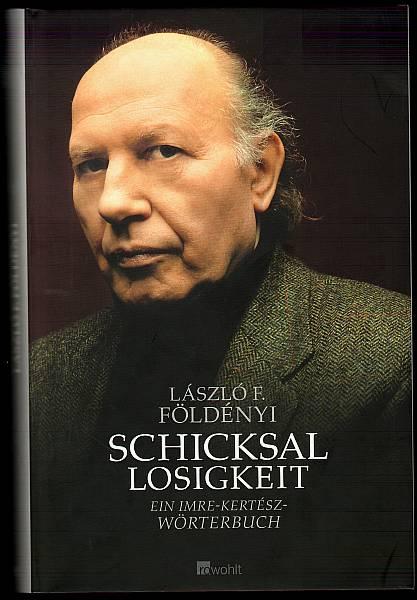 Schicksallosigkeit. Ein Imre-Kertész-Wörterbuch Földényi, László F
