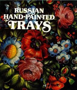 Russian Hand-Painted Trays. Krapivina, Irina (Hrsg)