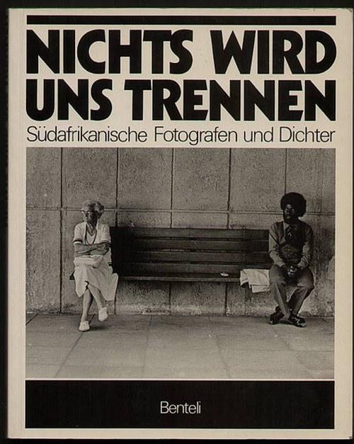 Nichts wird uns trennen. Südafrikanische Fotografen und Dichter. Koeve, Dieter und Tim Besserer [Hrsg.]