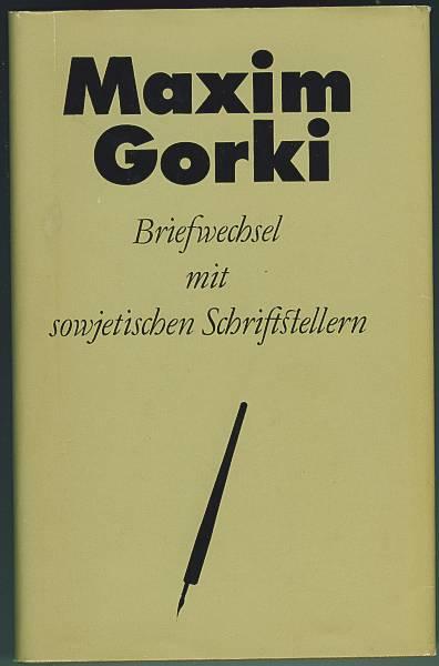 Briefwechsel mit sowjetischen Schriftstellern. Herausgegeben von Ilse Idzikowski. Gorki, Maxim