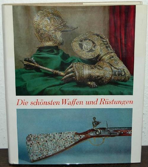 Die Schönsten Waffen und Rüstungen aus europäischen und amerikanischen Sammlungen. Thomas, Bruno; Ortwin Gamber und Hans Schedelmann