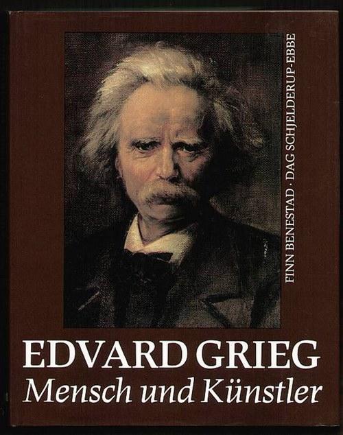 Edward Grieg, Mensch und Künstler. Benestad, Finn und Dag Schjelderup-Ebbe