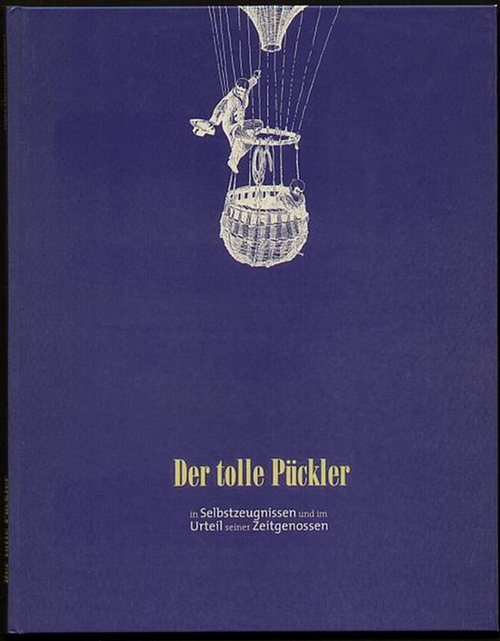 Der tolle Pückler. Hermann Fürst von Pückler-Muskau in Selbstzeugnissen und im Urteil seiner Zeitgenossen. Krönert, Hans-Hermann