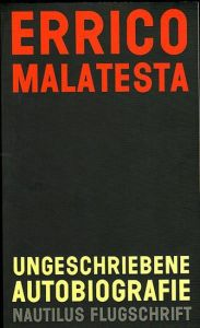 Ungeschriebene Autobiografie. Erinnerungen (1853 - 1932) Malatesta, Errico
