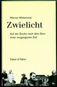 Zwielicht. Auf der Suche nach dem Sinn einer vergangenen Zeit. Eine kulturkritische Autobiographie. Mittenzwei, Werner