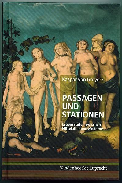 Passagen und Stationen. Lebensstufen zwischen Mittelalter und Moderne Greyerz, Kaspar von