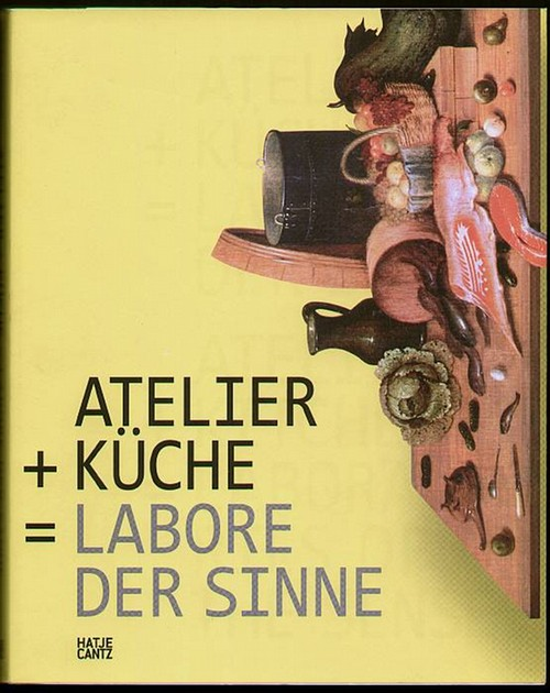 Atelier + Küche= Labore der Sinne. Atelier + Kitchen = Laboratories of the Senses. Herford, Marta (Hrsg)