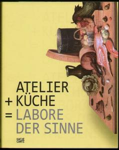 Atelier + Küche= Labore der Sinne. Atelier + Kitchen = Laboratories of the Senses. Herford, Marta (Hrsg)