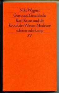 Geist und Geschlecht. Karl Kraus und die Erotik der Wiener Moderne. Wagner, Nike