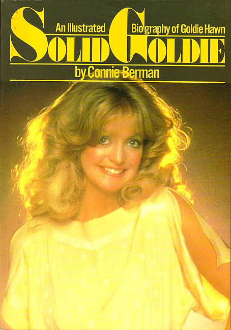 Solid Goldie. An illustrated biography of Goldie Hawn. Berman, Connie