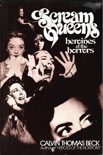 Scream Queens. Heroines of the Horrors. Beck, Calvin Thomas