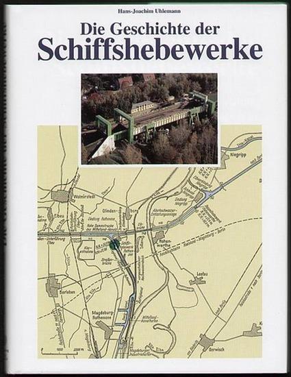 Die Geschichte der Schiffshebewerke. Uhlemann, Hans-Joachim