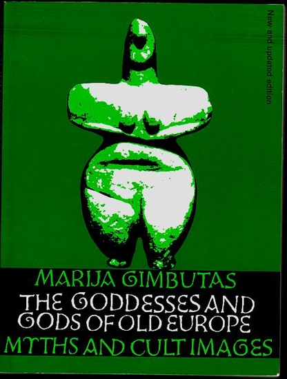 The Goddesses and Gods of Old Europe. New and updated edition. Gimbutas, Marija