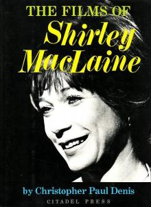 The Films of Shirley MacLaine. Denis, Christopher Paul