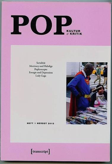 Pop - Kultur Kritik. Heft 1 Herbst 2012. Serialität Morrissey und Hebdige Popkonzepte Energie und Depression Lady Gaga. Baßler, Moritz (Hrsg.)
