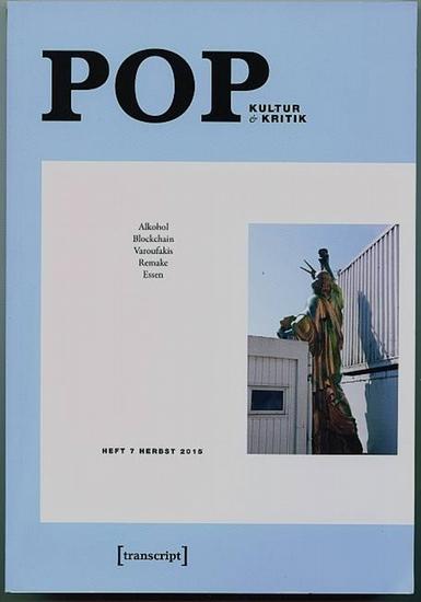 Pop - Kultur Kritik. Heft 7 Herbst 2015. Alkohol Blockchain Varoufakis Remake Essen. Baßler, Moritz (Hrsg.)