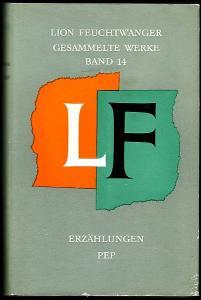 Erzählungen. / Pep. J.L. Wetcheeks amerikanisches Liederbuch. Feuchtwanger, Lion