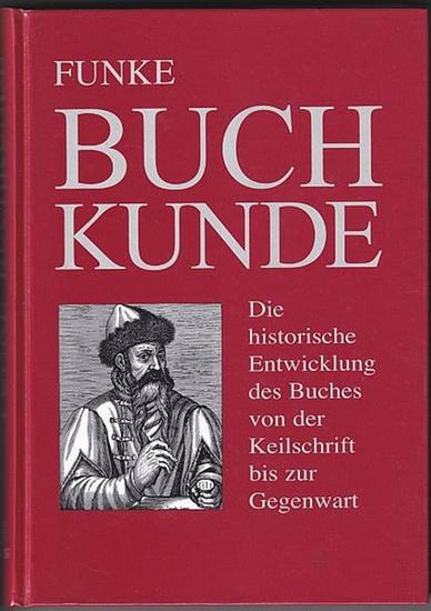 Buchkunde. Die historische Entwicklung des Buches von der Keilschrift bis zur Gegenwart. 6., überarbeitete und ergänzte Auflage. Funke, Fritz