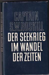 Der Seekrieg im Wandel der Zeiten. Von Heinrich VIII bis zur Neuzeit. Roskill, S. W