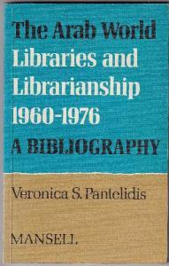The Arab World: Libraries and Librarianship, 1960-76. A Bibliography. Pantelidis, Veronica S