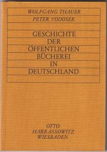 Geschichte der öffentlichen Bücherei in Deutschland. Thauer, Wolfgang und Peter Vodosek