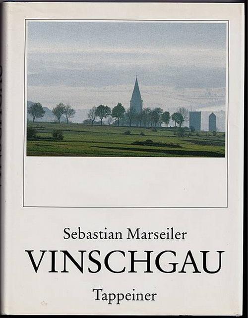 Vinschgau. Versunkenes Rätien. Leben und Landschaft. Marseiler, Sebastian