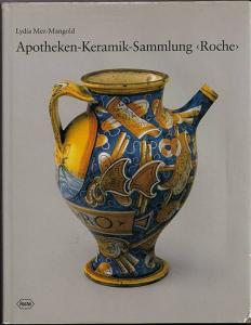 """Apotheken - Gefäß - Sammlung """"Roche"""". Katalog. herausgegeben von Martin Schneider. Mez - Mangold, Lydia"""