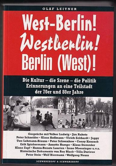 West-Berlin! Westberlin! Berlin (West)! Die Kultur - die Szene - die Politik ; Erinnerungen an eine Teilstadt der 70er und 80er Jahre. Leitner, Olaf