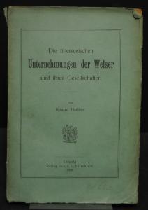 Haebler – Die überseeischen Unternehmungen der Welser - 1903