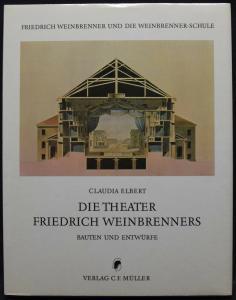 DIE THEATER FRIEDRICH WEINBRENNERS - ELBERT - F. WEINBRENNER - KARLSRUHE