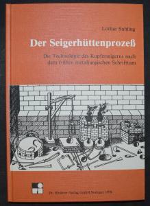 Suhling - Der Seigerhüttenprozess - Bergbau - Verhüttung - Kupfer - Eisen