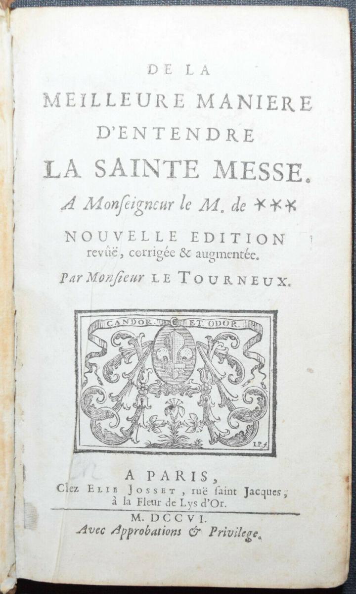 LE TOURNEU - DE LA MEILLEURE MANIÈRE D'ENTENDRE LA SAINTE MESSE - 1706 -LITURGIE 1