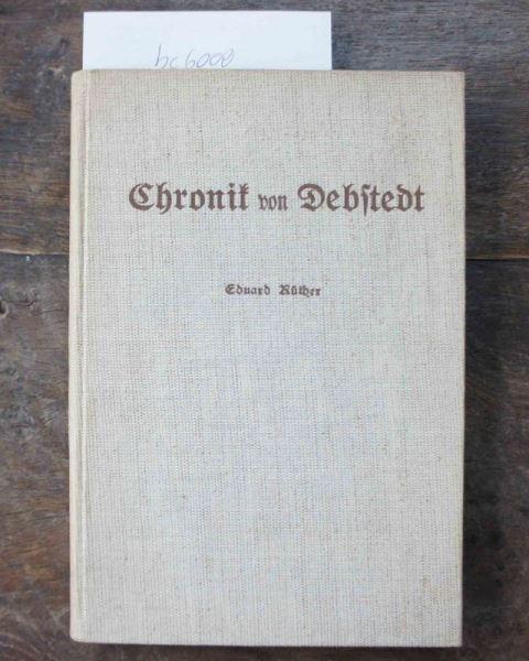 RÜTHER, Eduard: Chronik von Debstedt. Ein Heimatbuch für Dorf, Börde und Kirchspiel Debstedt (Kreis Wesermünde).