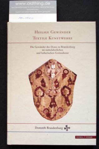 Reihlen, Helmut (Hrsg.): Heilige Gewänder - Textile Kunstwerke. Die Gewänder des Doms zu Brandenburg im mittelalterlichen und lutherischen Gottesdienst. Begleitband zum Katalog.