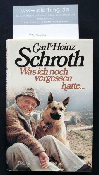 Schroth, Carl-Heinz: Was ich noch vergessen hatte... - Widmungsexemplar.