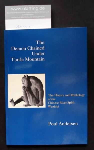 Andersen, Poul: The Demon Chained Under Turtle Mountain. The History and Mythology of the Chinese River Spirit Wuzhiqi.