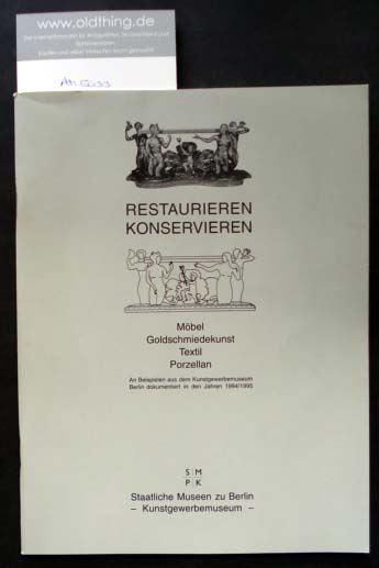 Linke Saturia, Mühlbächer Eva: Restaurieren Konservieren. Möbel Goldschmiedekunst Textil Porzellan. An Beispielen aus dem Kunstgewerbemuseum Berlin dokumentiert in den Jahren 1994/1995.