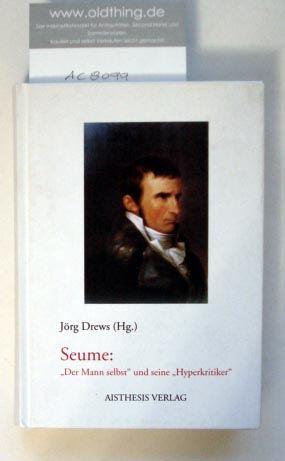 """Drews, Jörg (Hrsg.): Seume: """"Der Mann selbst"""" und seine """"Hyperkritiker"""". Vorträge der Colloquien zu Johann Gottfried Seume in Leipzig und Catania 2002."""