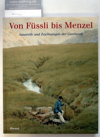 Sieveking, Hinrich (Hrsg.): Von Füssli bis Menzel. Aquarelle und Zeichnungen der Goethezeit aus einer Münchner Privatsammlung.