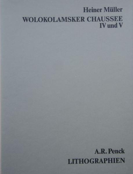 Müller, Heiner: Wolokolamsker Chaussee IV und V. - A. R. Penck Lithographien.