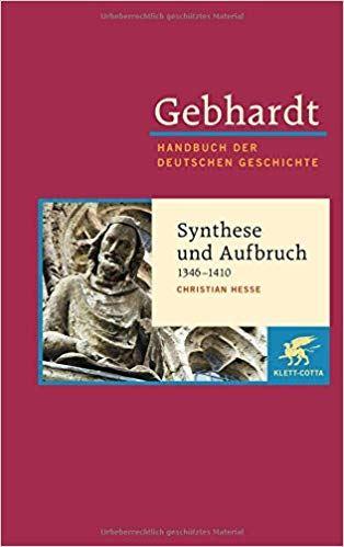 Hesse, Christian: Synthese und Aufbruch (1346-1410). Gebhardt; Handbuch der Deutschen Geschichte Band 7.b