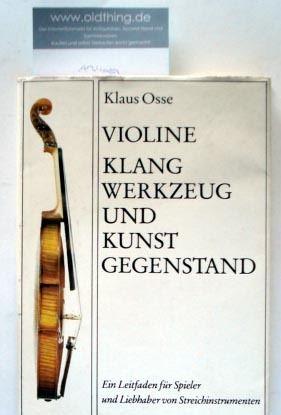 Osse, Klaus: Violine. Klangwerkzeug und Kunstgegenstand. Ein Leitfaden für Spieler und Liebhaber von Streichinstrumenten.