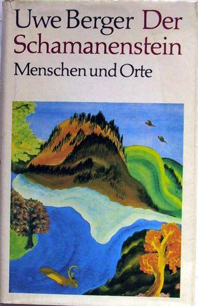 Berger, Uwe: Der Schamanenstein. Menschen und Orte.