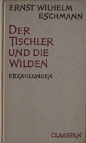 Eschmann, Ernst Wilhelm: Der Tischler und die Wilden. Erzählungen.