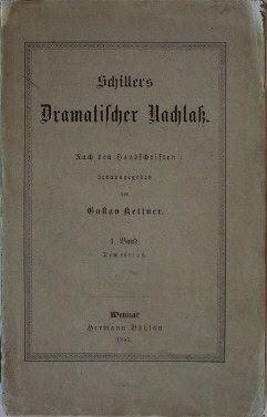Kettner, Gustav (Hrsg.): Schillers Dramatischer Nachlaß. Nach den Handschriften des Goethe- und Schiller-Archivs herausgegeben von Gustav Kettner. 1. Band. Demetrius.