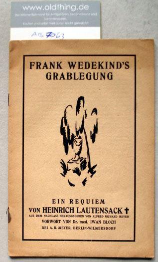 Lautensack, Heinrich: Frank Wedekind's Grablegung. Ein Requiem von Heinrich Lautensack aus dem Nachlass herausgegeben von Alfred Richard Meyer. .