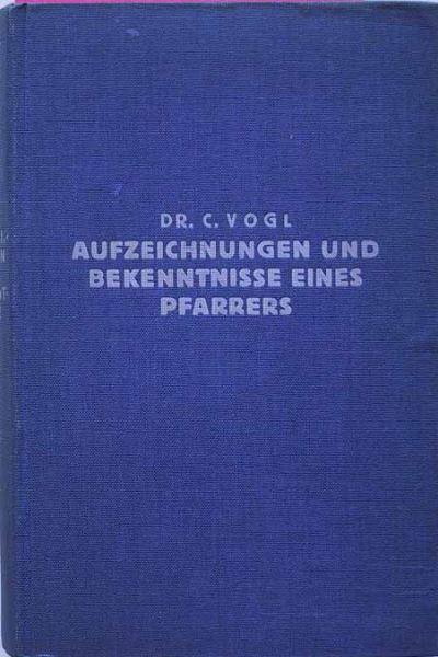 Vogl, Carl: Aufzeichnungen und Bekenntnisse eines Pfarrers Inmitten der Krisis.
