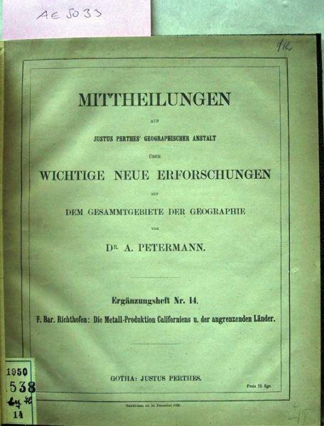 Richthofen, F.: Die Metall-Produktion Californiens und der angrenzenden Länder. Mittheilungen von den Pacifischen Küstenländern Nord-Amerika's.