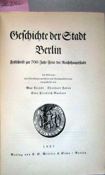 Arendt Max, Faden Eberhard und Gandert Otto-Friedrich: Geschichte der Stadt Berlin. Festschrift zur 700-Jahr-Feier der Reichshauptstadt.